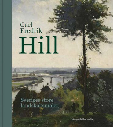 Carl Fredrik Hill. Sveriges store landskabsmaler