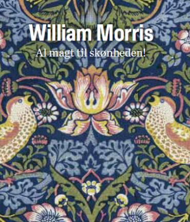 William Morris. Al magt til skønheden! Exhibition catalogue